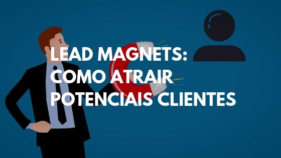 como atrair clientes, atrair clientes, como angariar clientes, ideias de marketing para atrair clientes, como atrair clientes novos, lead magnet, lead magnets