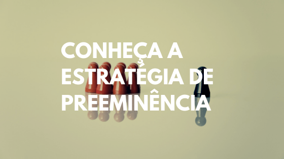 marketing relacional, marketing de relacionamento, marketing relacional definição, marketing e relacionamento, marketing relacionamento com o cliente, estratégias relacionamento cliente, estratégia de preeminência, strategy of preeminence