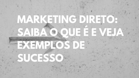 marketing direto, o que é marketing direto, exemplos marketing direto,
