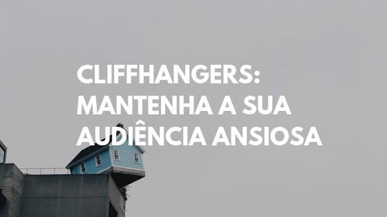cliffhangers, manter atenção, criar curiosidade, open loops