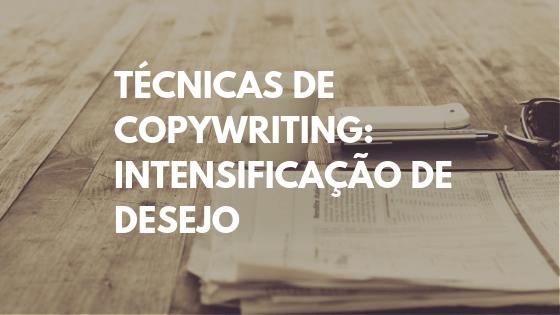 técnicas de copywriting, o que é copywriting, copywriting significado, copywriting criar desejo