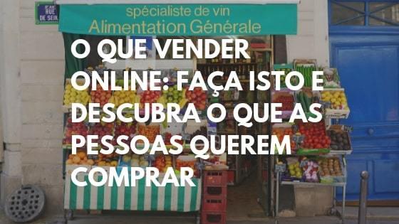 o que vender online, o que vender online para ganhar dinheiro, o que vender na internet, melhores produtos para vender online, vender online dicas, como vender na internet para iniciantes