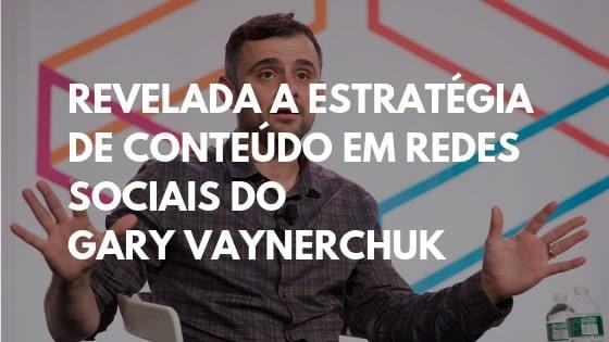 estrategia de conteudo, estrategia redes sociais, gary vaynerchuk, gary vee