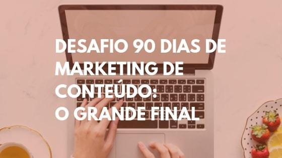 desafio 90 dias, marketing de conteúdo, desafio de marketing