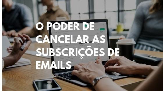 cancelar subscrição, cancelar subscrições, cancelar email, unsubscribe