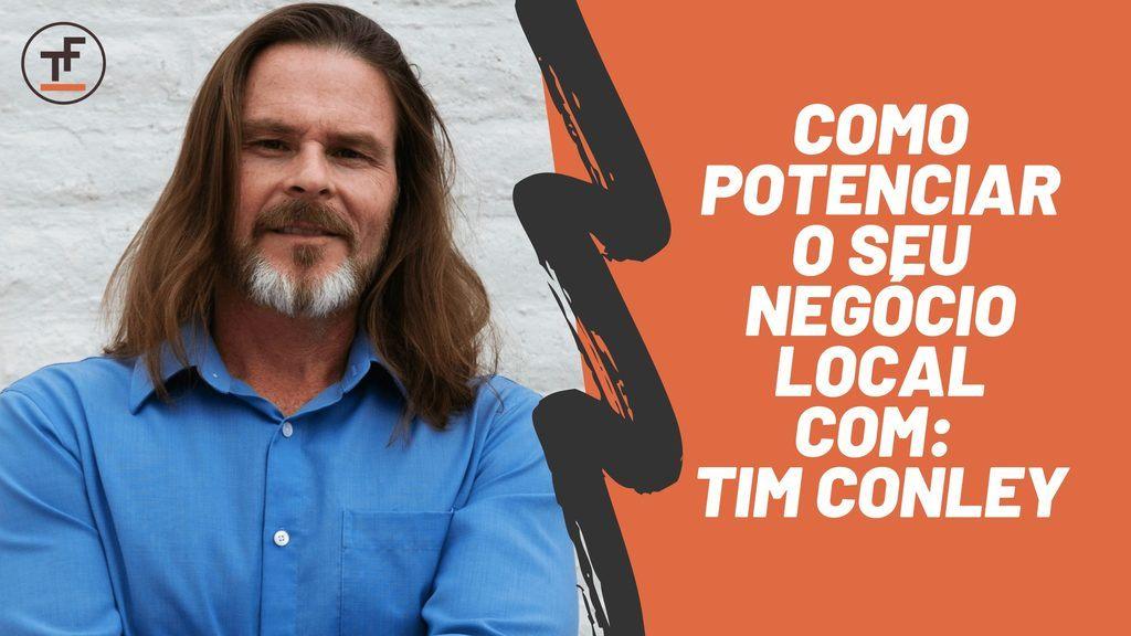 como potenciar o seu negócio local com Tim Conley
