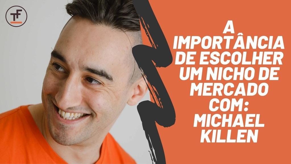 a importancia de escolher um nicho de mercado com michael killen