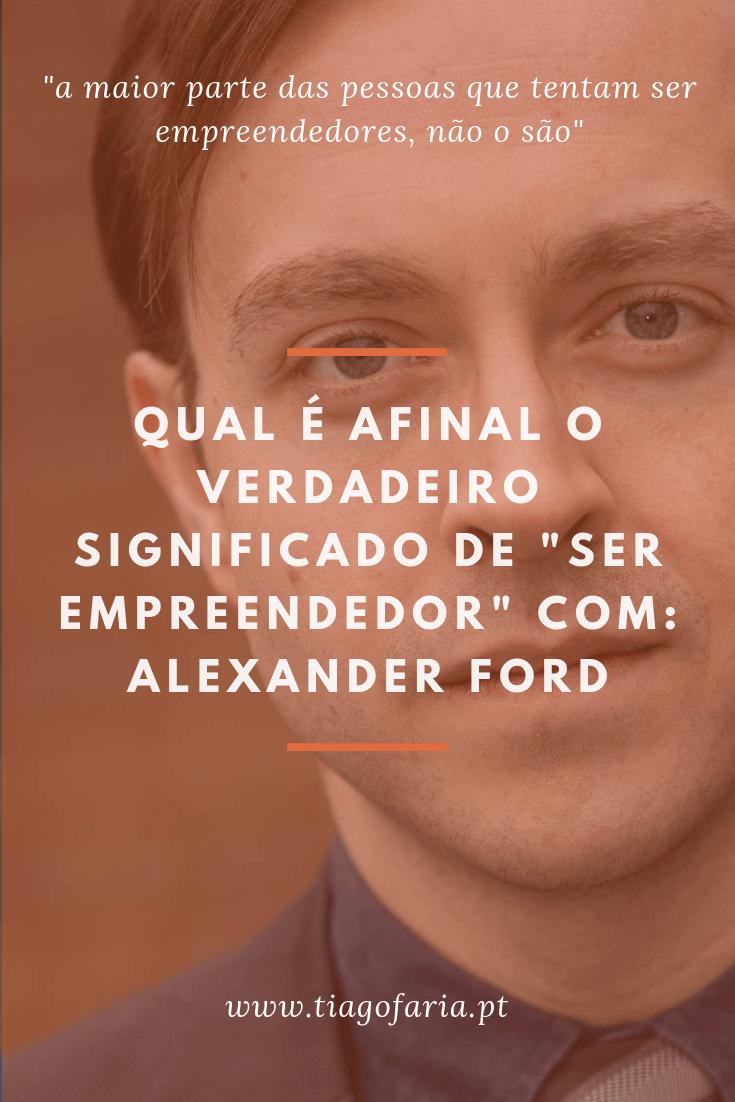qual e afinal o significado de ser empreendedor com alexander ford