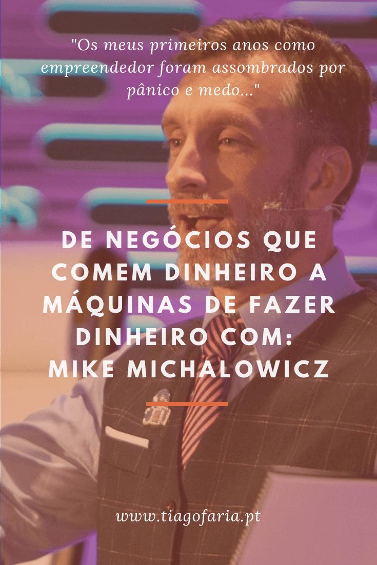 De Negócios que Comem Dinheiro a Máquinas de Fazer Dinheiro com Mike Michalowicz