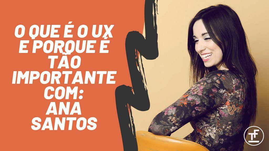 O que é o UX com Ana Santos