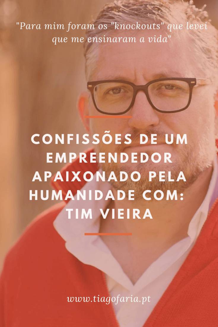 confissões de um empreendedor apaixonado pela humanidade com Tim Vieira