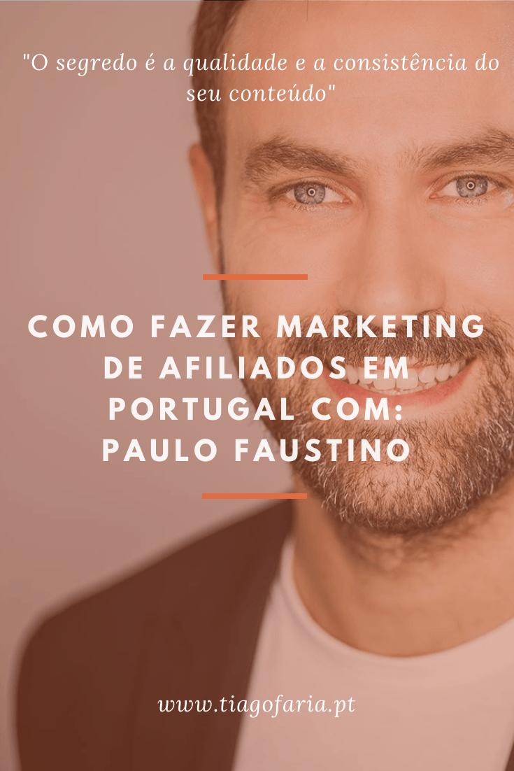 como fazer marketing de afiliados em portugal com Paulo Faustino