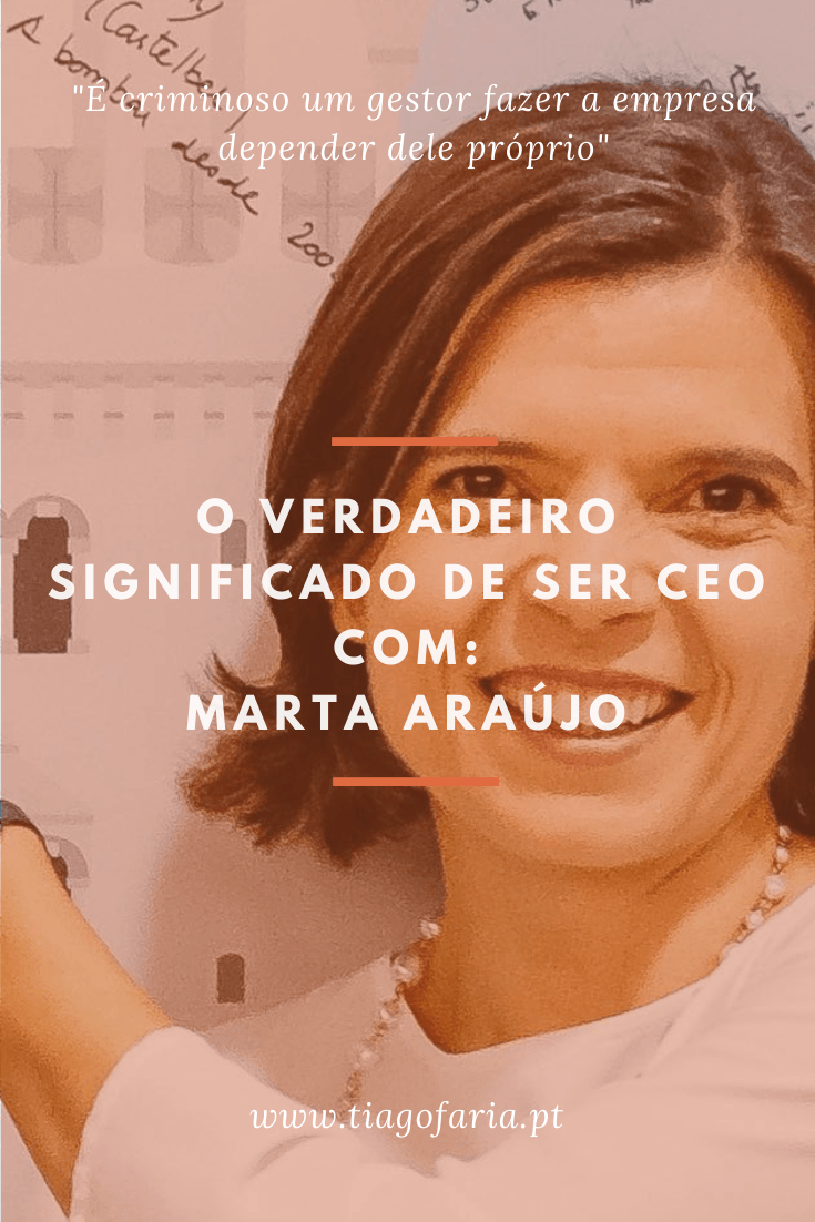 O verdadeiro significado de ser CEO com Marta Araújo
