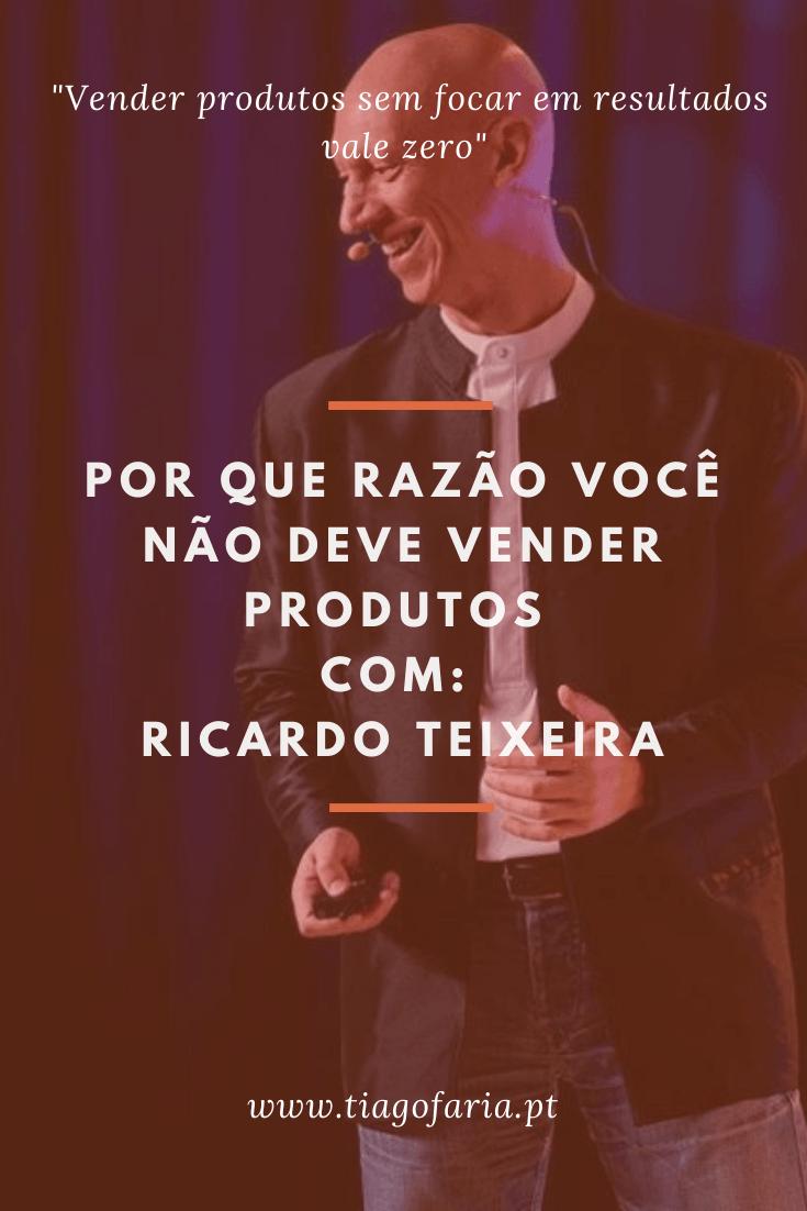 Por que razão você não deve vender produtos com Ricardo Teixeira