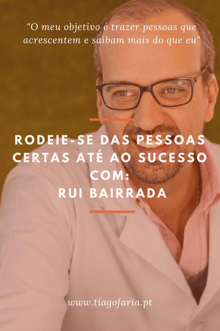 Rodeie-se de pessoas até ao sucesso com Rui Bairrada