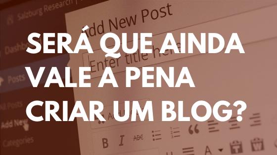 Será que ainda vale a pena criar um blog em 2021 em portugal